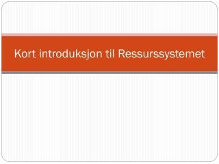 Kort introduksjon til Ressurssystemet