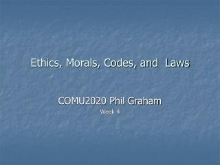 Ethics, Morals, Codes, and  Laws