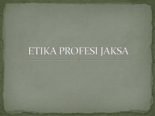 ETIKA PROFESI JAKSA