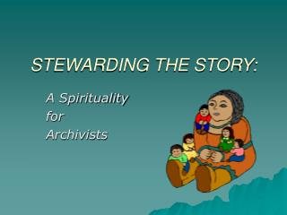 STEWARDING THE STORY: