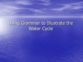 Using Grammar to Illustrate the Water Cycle