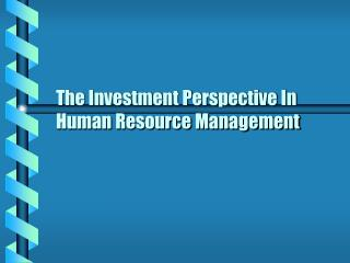The Investment Perspective In Human Resource Management