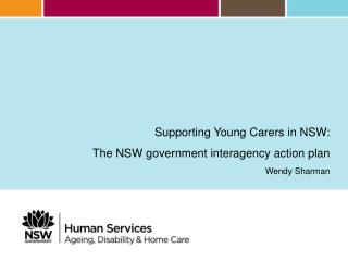 Supporting Young Carers in NSW: The NSW government interagency action plan  Wendy Sharman