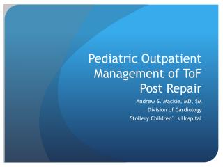 Pediatric Outpatient Management of ToF  Post Repair