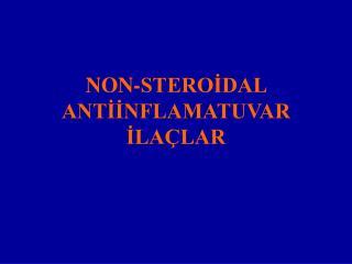 NON-STEROİDAL ANTİİNFLAMATUVAR  İLAÇLAR