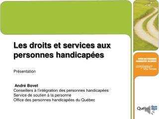 Les droits et services aux personnes handicapées Présentation   André Bovet