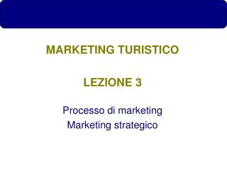 MARKETING TURISTICO LEZIONE 3 Processo di marketing Marketing strategico