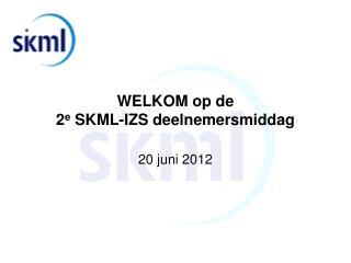 WELKOM op de 2 e  SKML-IZS deelnemersmiddag