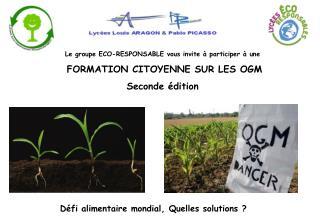 Le groupe ECO-RESPONSABLE vous invite   participer   une  FORMATION CITOYENNE SUR LES OGM Seconde  dition