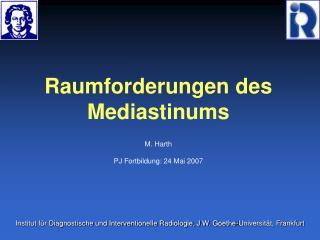 Raumforderungen des  Mediastinums M. Harth PJ Fortbildung: 24 Mai 2007