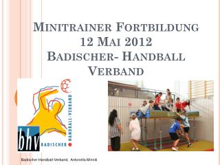 Minitrainer Fortbildung 12 Mai 2012 Badischer- Handball Verband