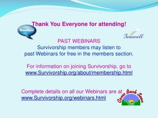 Thank You Everyone for attending! PAST WEBINARS  Survivorship members may listen to