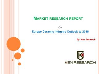 Europe Ceramic Industry Outlook to 2018