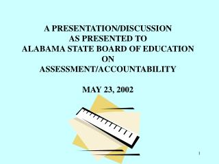 A PRESENTATION/DISCUSSION AS PRESENTED TO ALABAMA STATE BOARD OF EDUCATION ON