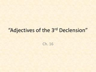 �Adjectives of the 3 rd  Declension�