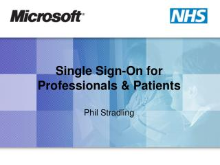 Single Sign-On for Professionals & Patients Phil Stradling