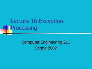Lecture 16:Exception Processing