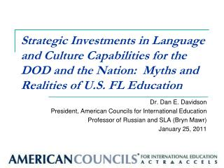 Dr. Dan E. Davidson President, American Councils for International Education