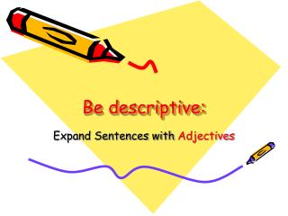 Be descriptive: