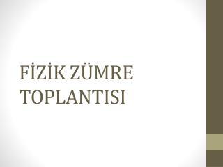 FİZİK ZÜMRE TOPLANTISI