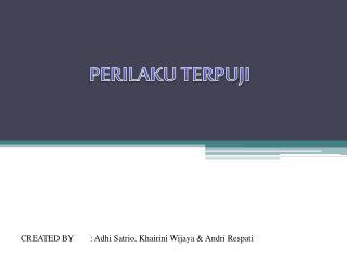 CREATED BY: Adhi Satrio, Khairini Wijaya & Andri Respati