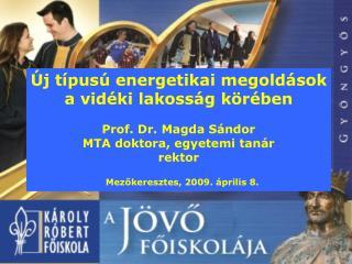 �j t�pus� energetikai megold�sok a vid�ki lakoss�g k�r�ben Prof. Dr. Magda S�ndor