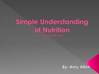 Simple Understanding of  Nutrition (Senior Health Class)