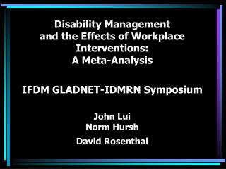 Disability Management and the Effects of Workplace  Interventions: A Meta-Analysis  IFDM GLADNET-IDMRN Symposium   John