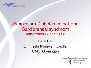 Symposium Diabetes en het Hart Cardiorenaal syndroom Amsterdam,17 april 2008