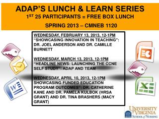 ADAP'S LUNCH & LEARN SERIES 1 st  25 participants = free box lunch Spring 2013 – CMNEB 1120