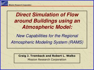 Craig J. Tremback and Robert L. Walko Mission Research Corporation