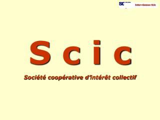 S c i c Société coopérative d'intérêt collectif