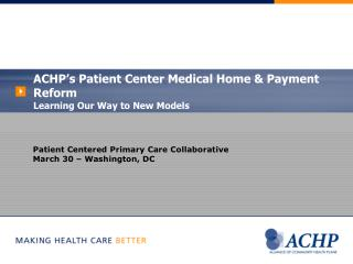 ACHP's Patient Center Medical Home & Payment Reform Learning Our Way to New Models