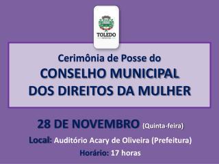 Cerimônia de Posse do  CONSELHO MUNICIPAL DOS DIREITOS DA MULHER