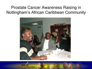 Prostate Cancer Awareness Raising in Nottingham's African Caribbean Community