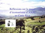 R flexions sur le projet d  cotourisme d ANAI  au Costa Rica