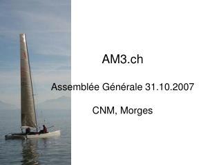 AM3.ch Assemblée Générale 31.10.2007 CNM, Morges