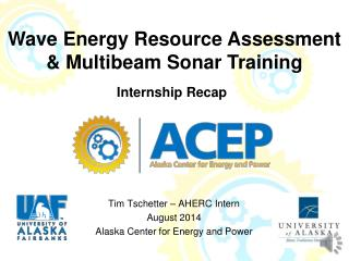Tim Tschetter – AHERC Intern August 2014 Alaska Center for Energy and Power