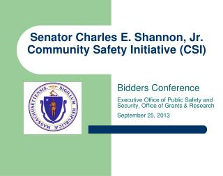Senator Charles E. Shannon, Jr.  Community Safety Initiative (CSI)