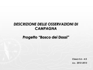 """DESCRIZIONE DELLE OSSERVAZIONI DI CAMPAGNA Progetto """"Bosco dei Dossi"""""""