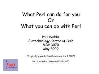 What Perl can do for you Or What you can do with Perl Paul Boddie Biotechnology Centre of Oslo