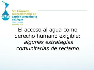 El acceso al agua como derecho humano exigible: algunas estrategias comunitarias de reclamo