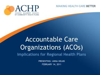 Accountable Care  Organizations (ACOs) Implications for Regional Health Plans