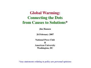 Global Warming: Connecting the Dots from Causes to Solutions * Jim Hansen 26 February 2007