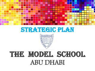 STRATEGIC PLAN THE  MODEL  SCHOOL ABU DHABI