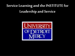 Service Learning and the INSTITUTE for Leadership and Service