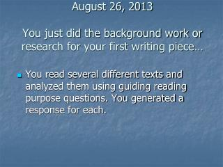 August 26, 2013 You just did the background work or research for your first writing piece…