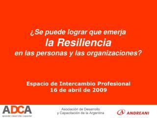 ¿ Se puede lograr que emerja  la Resiliencia en las personas y las organizaciones?