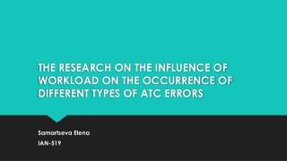 THE RESEARCH ON THE INFLUENCE OF WORKLOAD ON THE OCCURRENCE OF DIFFERENT TYPES OF ATC  ERRORS