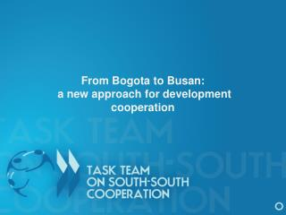 From Bogota to  Busan :   a new approach for development cooperation